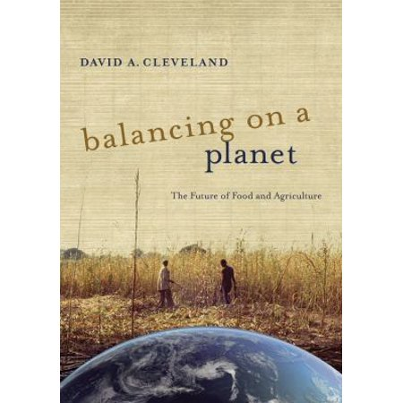 Balancing On A Planet  The Future Of Food And Agriculture
