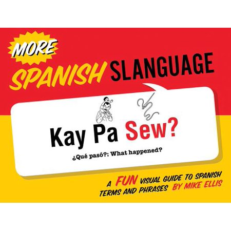 Fun Visual Guide - More Spanish Slanguage : A Fun Visual Guide to Spanish Terms and Phrases