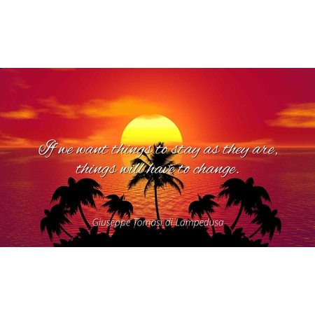 Giuseppe Tomasi di Lampedusa - If we want things to stay as they are, things will have to change - Famous Quotes Laminated POSTER PRINT (As Things Change They Stay The Same)