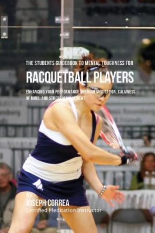 The Students Guidebook to Mental Toughness for Racquetball Players: Enhancing Your Performance Through... by