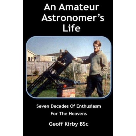 An Amateur Astronomer's Life: Seven Decades of Enthusiasm for the Heavens - image 1 de 1