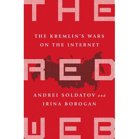 The Red Web : The Struggle Between Russias Digital Dictators and the New Online