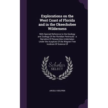 Explorations on the West Coast of Florida and in the Okeechobee Wilderness : With Special Reference to the Geology and Zoology of the Floridian Peninsula: A Narrative of Researches Undertaken Under the Auspices of the Wagner Free Institute of Science