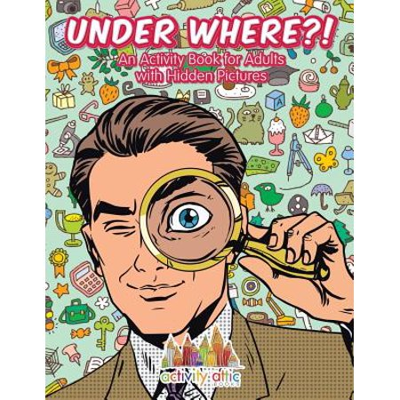 Under Where?! an Activity Book for Adults with Hidden Pictures