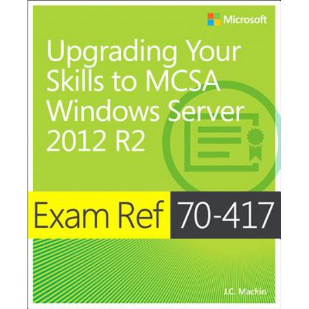 Exam Ref 70-417 Upgrading from Windows Server 2008 to Windows Server 2012 R2 (MCSA) - (Windows Server 2008 R2 In Place Upgrade)