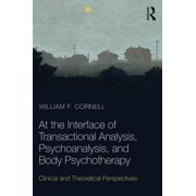 At the Interface of Transactional Analysis, Psychoanalysis, and Body Psychotherapy: Clinical and Theoretical Perspectives (Paperback)