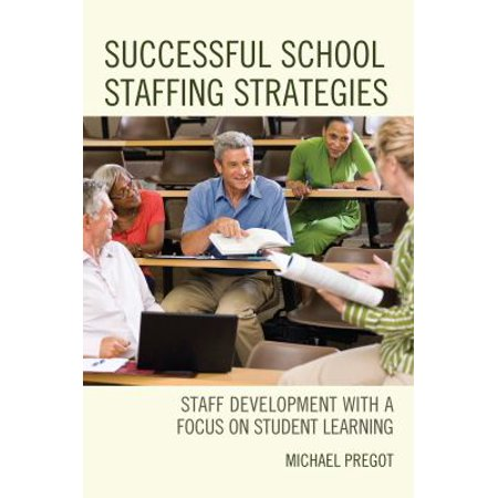 Successful School Staffing Strategies  Staff Development With A Focus On Student Learning