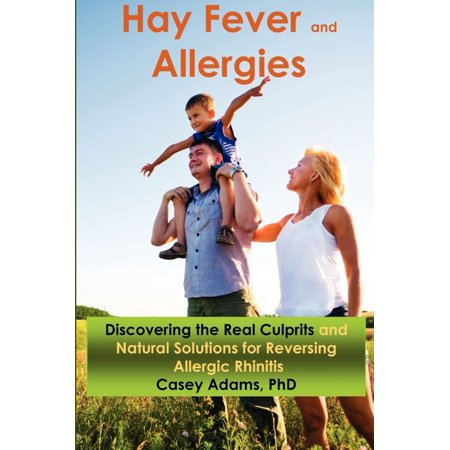 Hay Fever and Allergies: Discovering the Real Culprits and Natural Solutions for Reversing Allergic Rhinitis - eBook