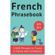 French Phrasebook : +1400 French Phrases to Travel in France with Confidence!