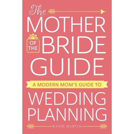 The Mother of the Bride Guide : A Modern Mom's Guide to Wedding