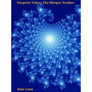 Gregoryi Tales: The Sleeper Awakes - eBook