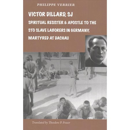 Victor Dillard  Sj  Spiritual Resister And Apostle To The Sto Slave Laborers In Germany  Martyred At Dachau