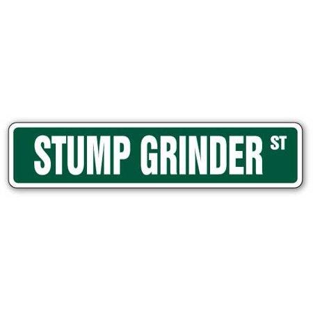 STUMP GRINDER Street Sign grinding cutter signs landscaper tree | Indoor/Outdoor | 24