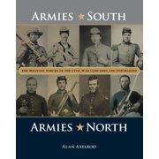 Armies South, Armies North : The Military Forces of the Civil War Compared and Contrasted