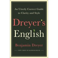 Dreyer's English : An Utterly Correct Guide to Clarity and Style