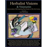 Herbalist Visions & Visionaries : New Conversations with Inspiring Plant Healers of the 21st Century