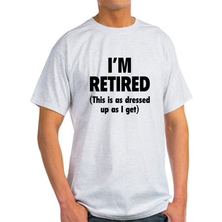 CafePress - I'm Retired- This Is As Dressed Up As I Ge T-Shirt - Light T-Shirt - CP](T Shirt Light Up)