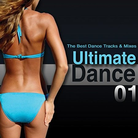 Ultimate Dance 01: Best Dance Tracks & Mixes /