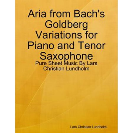 Aria from Bach's Goldberg Variations for Piano and Tenor Saxophone - Pure Sheet Music By Lars Christian Lundholm - eBook