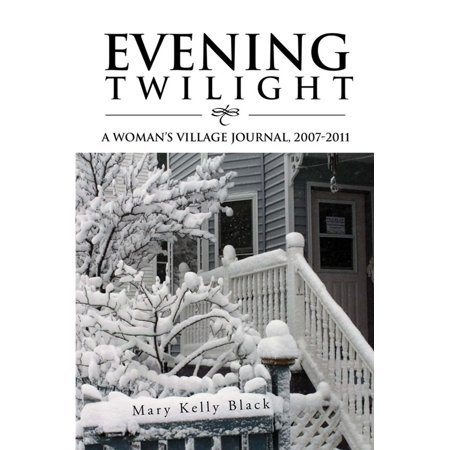 Twilight Journals (Evening Twilight: a Woman'S Village Journal, 2007-2011 - eBook)
