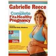 Gabrielle Reece: The Complete Fit and Healthy Pregnancy by