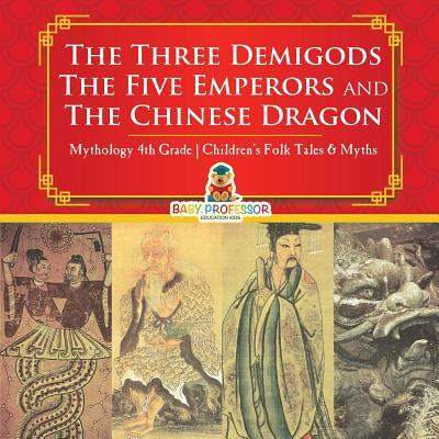 The Three Demigods, the Five Emperors and the Chinese Dragon - Mythology 4th Grade Children's Folk Tales & Myths (Paperback) for $<!---->