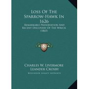 Loss of the Sparrow-Hawk in 1626 : Remarkable Preservation and Recent Discovery of the Wreck (1865)