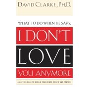 I Don't Love You Anymore : What to Do When He Says,