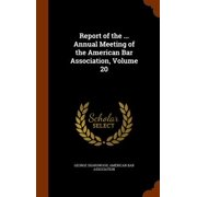 Report of the ... Annual Meeting of the American Bar Association, Volume 20