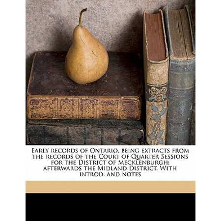 Quarter Sessions Records (Early Records of Ontario, Being Extracts from the Records of the Court of Quarter Sessions for the District of Mecklenburgh; Afterwards the Midland District. with Introd. and Notes )
