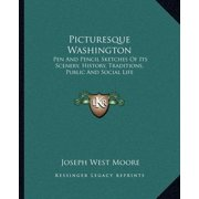 Picturesque Washington : Pen and Pencil Sketches of Its Scenery, History, Traditions, Public and Social Life