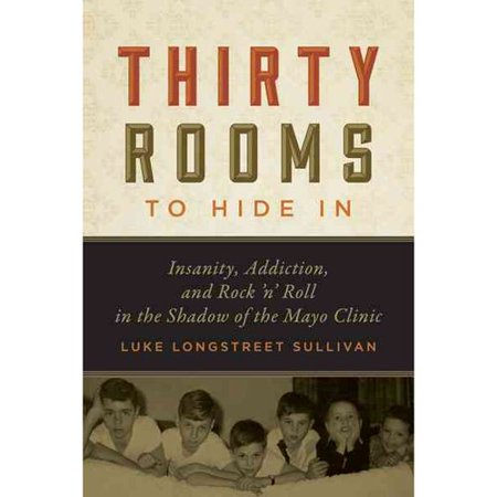 Thirty Rooms To Hide In  Insanity  Addiction  And Rock N Roll In The Shadow Of The Mayo Clinic