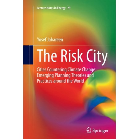 The Risk City : Cities Countering Climate Change: Emerging Planning Theories and Practices Around the World