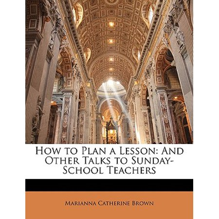 How to Plan a Lesson : And Other Talks to Sunday-School
