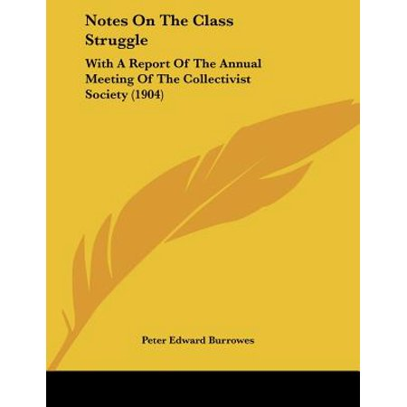 Notes on the Class Struggle : With a Report of the Annual Meeting of the Collectivist Society