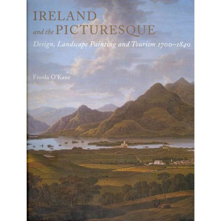 Ireland and the Picturesque: Design, Landscape Painting and Tourism, 1700-1840
