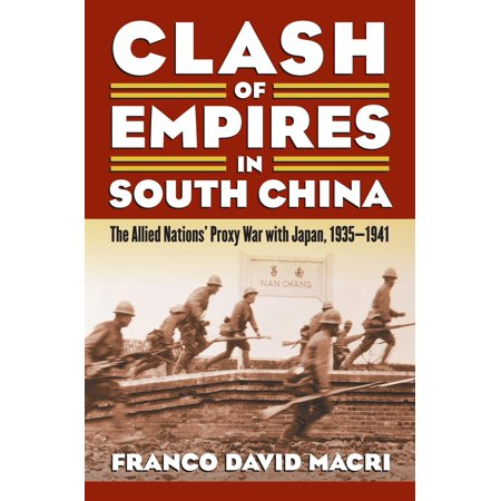 Clash Of Empires In South China   The Allied Nations Proxy War With Japan  1935 1941