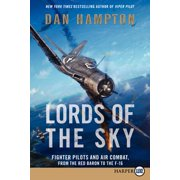 Lords of the Sky : Fighter Pilots and Air Combat, from the Red Baron to the F-16