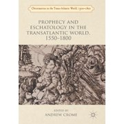 Christianities in the Trans-Atlantic World: Prophecy and Eschatology in the Transatlantic World, 1550-1800 (Paperback)