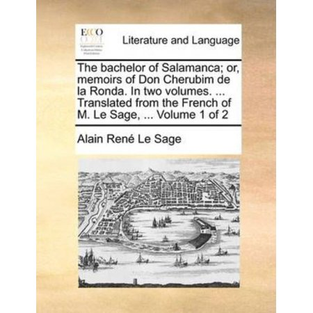 The Bachelor Of Salamanca  Or  Memoirs Of Don Cherubim De La Ronda  In Two Volumes      Translated From The French Of M  Le Sage      Volume 1 Of 2