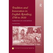 History of Retailing and Consumption: Tradition and Innovation in English Retailing, 1700 to 1850: Narratives of Consumption. Ian Mitchell (Hardcover)