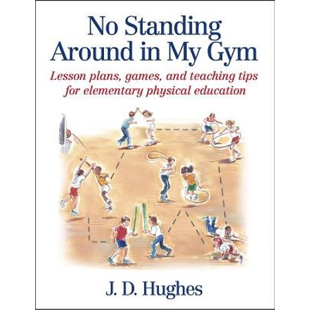 No Standing Around in My Gym : Lesson Plans, Games, and Teaching Tips for Elementary Physical