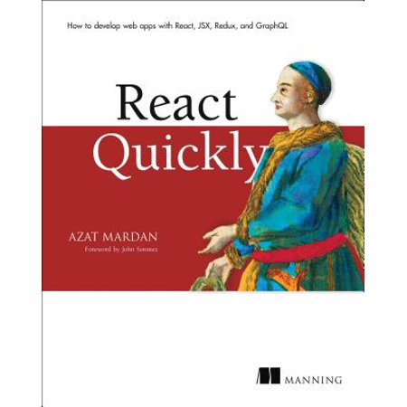 React Quickly : Painless Web Apps with React, Jsx, Redux, and Graphql (Draw App)