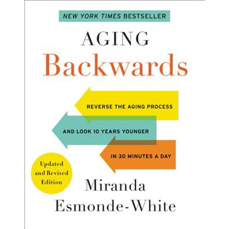 Aging Backwards: Updated and Revised Edition : Reverse the Aging Process and Look 10 Years Younger in 30 Minutes a