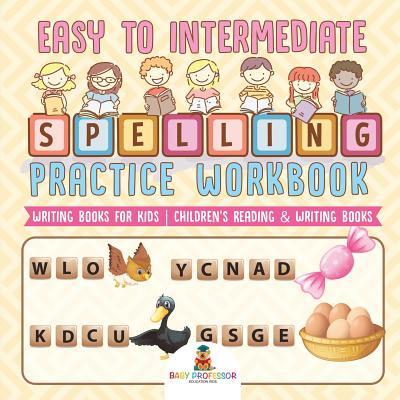 Easy to Intermediate Spelling Practice Workbook - Writing Books for Kids Children's Reading & Writing Books