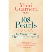 108 Pearls to Awaken Your Healing Potential : A Cardiologist Translates the Science of Health and Healing into Practice