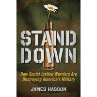 Stand Down : How Social Justice Warriors Are Sabotaging America's Military (Hardcover)