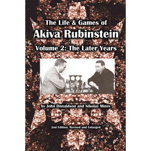 The Life & Games of Akiva Rubinstein, Volume 2: The Later Years