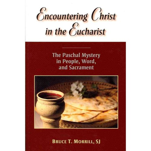 Encountering Christ in the Eucharist: The Paschal Mystery in People, Word, and Sacrament