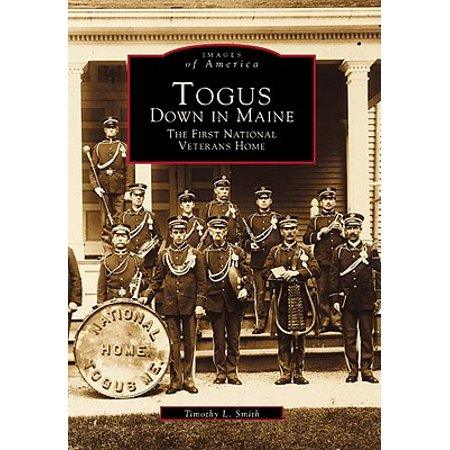 Togus, Down in Maine : The First National Veterans Home